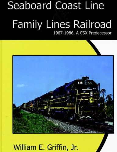 Seaboard Coast Line Family Lines Railroad 1967-1986: A Csx Predecessor: Griffin, William E.