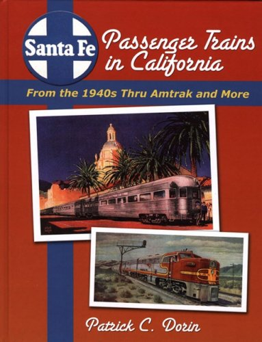 Santa Fe Passenger Trains in California: From the 1940s Thru Amtrak and More (0976620170) by Dorin, Patrick C.