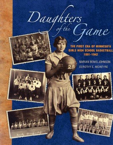 Daughters of the Game: First Era of Minnesota Girls High School Basketball, 1891-1942: Marian Bemis...