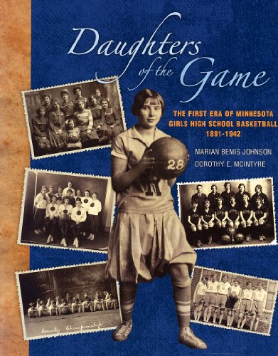 9780976621409: Daughters of the Game: First Era of Minnesota Girls High School Basketball, 1891-1942