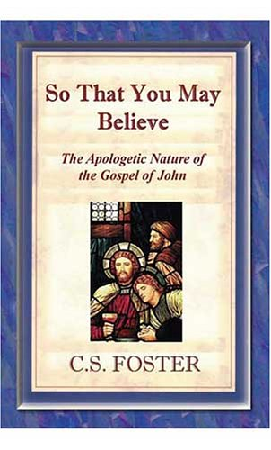 9780976622147: So That You May Believe: The Apologetic Nature Of John's Gospel