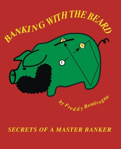 Banking with the Beard: Secrets of a Master Banker: Freddy Bentivegna