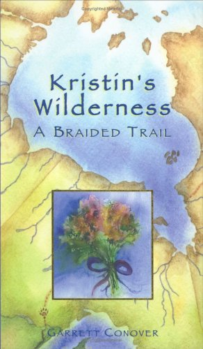 Kristin's Wilderness: A Braided Trail (0976626454) by Garrett Conover