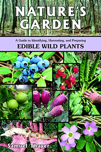 Natures Garden: A Guide to Identifying, Harvesting,: Thayer, Samuel