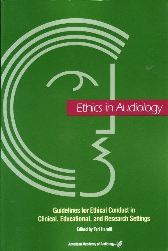 Ethics in Audiology: Guidelines for Ethical Conduct in Clinical, Educational and Research Settings:...