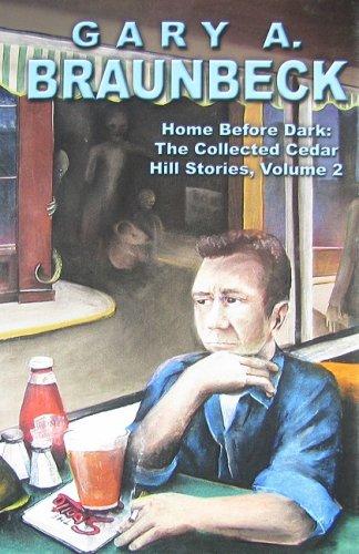 2: Home Before Dark: The Collected Cedar Hill Stories: Braunbeck, Gary A.