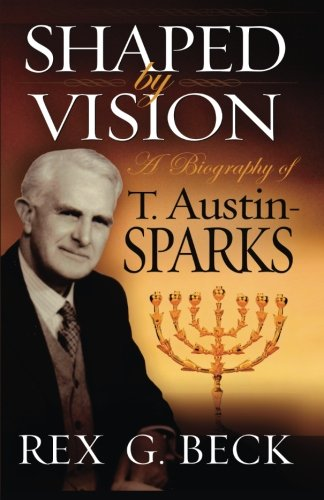 Shaped by Vision, A Biography of T.: Beck, Rex G