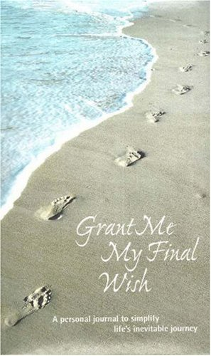 9780976638209: Grant Me My Final Wish: A Personal Journal to Simplify Life's Inevitable Journey