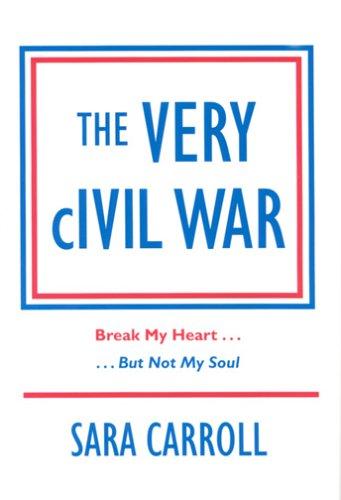 The Very Civil War: Break My Heart, but Not My Soul: Carroll, Sara