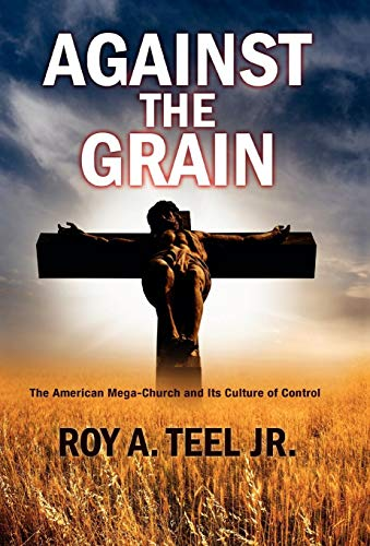 9780976639237: Against The Grain: The American Mega Church and its Culture of Control