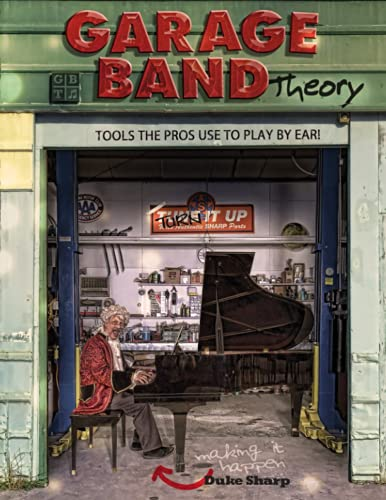 9780976642008: Garage Band Theory: music theory-learn to read & play by ear, tab & notation for guitar, mandolin, banjo, ukulele, piano, beginner & advanced lessons, ... Theory - Tools the Pro's Use to Play by Ear)