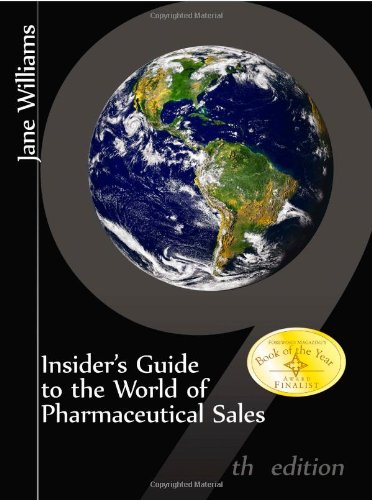 Insider's Guide to the World of Pharmaceutical Sales, 9th Edition: Jane Williams