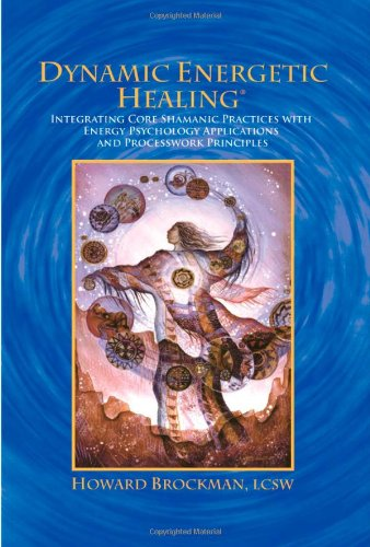 9780976646914: Dynamic Energetic Healing: Integrating Core Shamanic Practices with Energy Psychology Applications and Processwork Principles