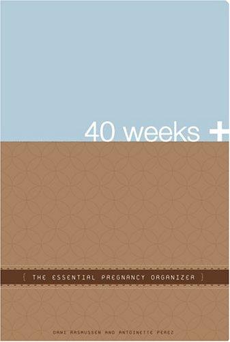 9780976647904: 40 Weeks +: The Essential Pregnancy Organizer