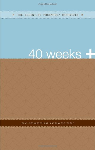 40 Weeks +: The Essential Pregnancy Organizer (The Essential Organizers): Dani Rasmussen
