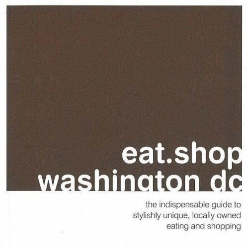 9780976653431: eat.shop washington dc: The Indispensible Guide to Stylishly Unique, Locally Owned Eating and Shopping (eat.shop guides)