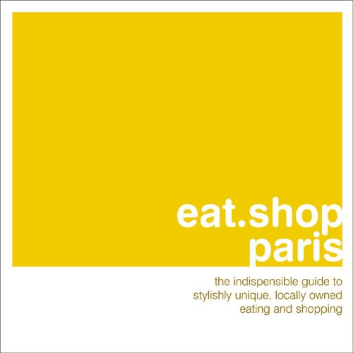 9780976653486: eat.shop paris: The Indispensible Guide to Stylishly Unique, Locally Owned Eating and Shopping (eat.shop guides)