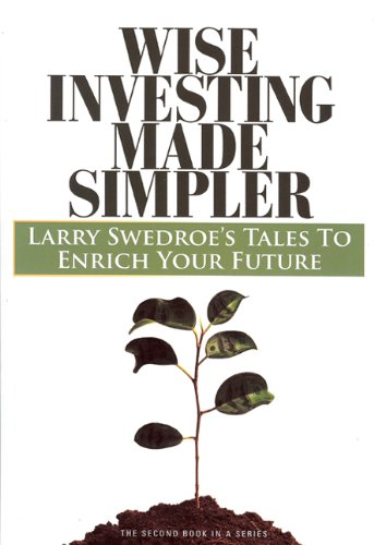 Wise Investing Made Simpler: Larry Swedroe's Tales to Enrich Your Future (Second in a series) (The Focus Investor Series) (0976657457) by Larry E. Swedroe