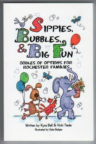 Sippies, Bubbles, and Big Fun : Oodles of Options for Rochester Families: Bell, Kyra; Tiede, Vicki