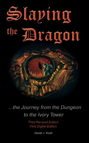 Slaying the Dragon - The Journey from the Dungeon to the Ivory Tower: David J. Koch
