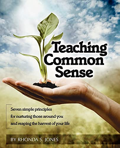9780976662402: Teaching Common Sense: Seven Simple Principles For Nurturing Those Around You and Reaping the Harvest of Your Life