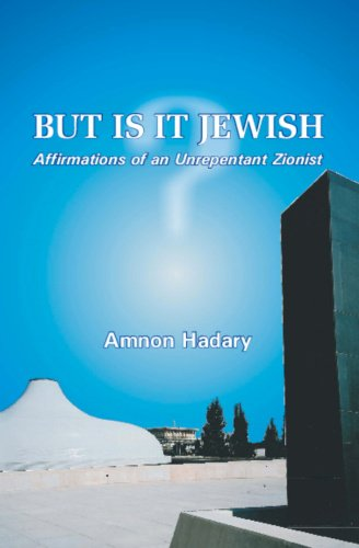 But is it Jewish?; Affirmations of an Unrepentant Zionist