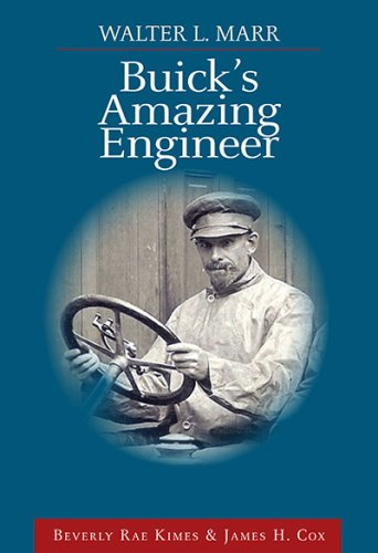 Walter L Marr: Buick's Amazing Engineer: Kimes, Beverly Rae