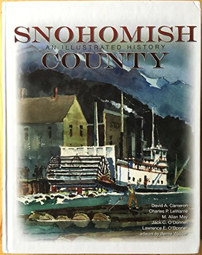 SNOHOMISH COUNTY: AN ILLUSTRATED HISTORY: Cameron, David A. and Charles P. Lewarne and M. Allan May...