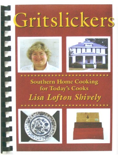 Gritslickers: Southern Home Cooking for Today's Cooks: Lisa Lofton Shively