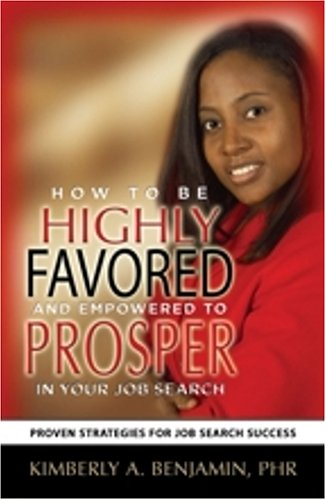 How to Be Highly Favored and Empowered to Prosper In Your Job Search: Kimberly A. Benjamin