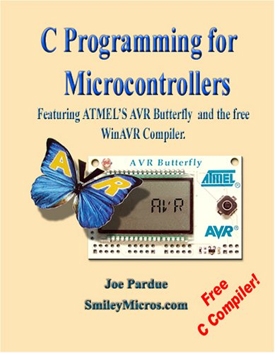 C Programming for Microcontrollers Featuring ATMEL's AVR: Pardue, Joe