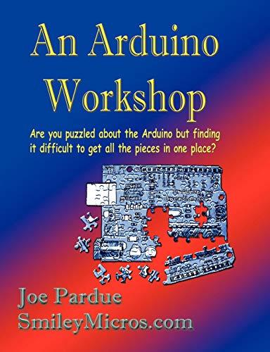 An Arduino Workshop: Joe Pardue