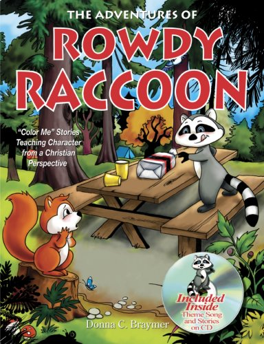 The Adventures of Rowdy Raccoon: Donna C. Braymer
