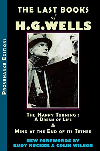 The Last Books of H.G. Wells: The Happy Turning & Mind at the End of Its Tether (Provenance ...