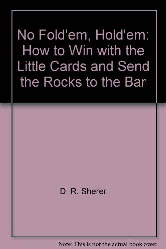 9780976687603: No Fold'em, Hold'em: How to Win with the Little Cards and Send the Rocks to the Bar