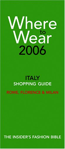9780976687764: Where to Wear: Italy Shopping Guide (Where to Wear: Italy, Rome, Florence & Milan)