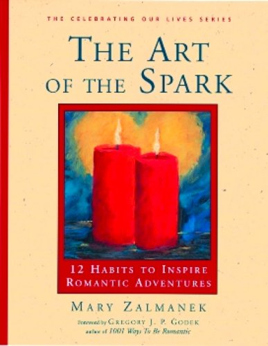 The Art Of The Spark: 12 Habits To Inspire Romantic Adventures: Zalmanek, Mary
