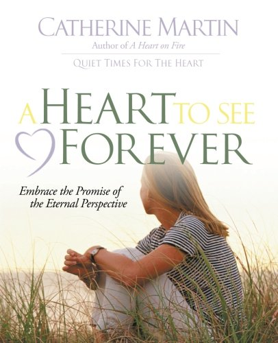 9780976688648: A Heart To See Forever: Embrace the promise of the eternal perspective.