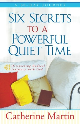9780976688693: Six Secrets To A Powerful Quiet Time: Discovering Radical Intimacy With God