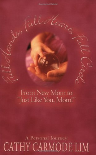 9780976688846: Full Hands, Full Heart, Full Circle: From New Mom to Just like You, Mom