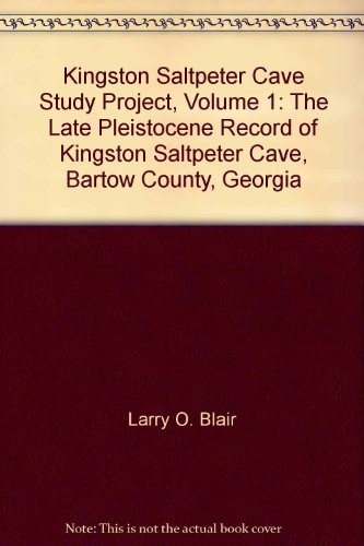 9780976689508: Kingston Saltpeter Cave Study Project, Volume 1: The Late Pleistocene Record of Kingston Saltpeter Cave, Bartow County, Georgia
