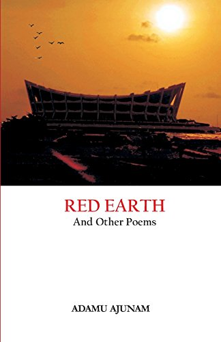 Red Earth and Other Poems (Paperback): Adamu Ajunam