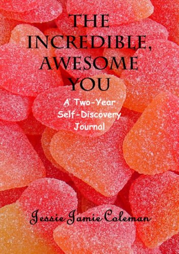 The Incredible, Awesome You, A Two-Year Self-Discovery Journal: Jessie Jamie Coleman