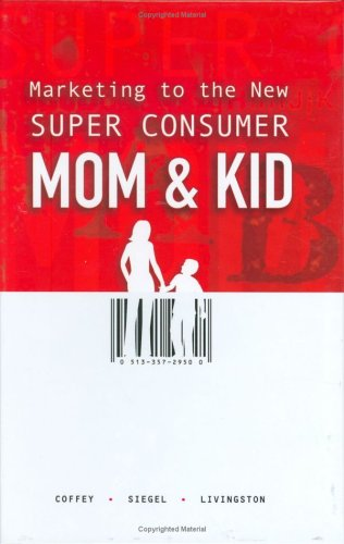 9780976697329: Marketing to the New Super Consumer: Mom & Kid