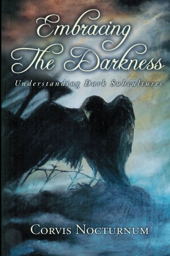 9780976698401: Embracing the Darkness; Understanding Dark Subcultures