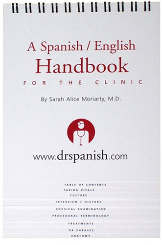 Dr. Spanish: A Spanish/English Handbook for the Medical Clinic: Moriarty, Sarah Alice