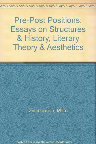 9780976701927: Pre-Post Positions: Essays on Structures & History, Literary Theory & Aesthetics