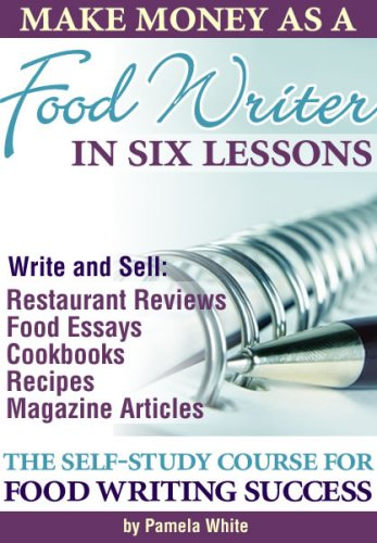 Make Money as a Food Writer in Six Lessons: Pamela White