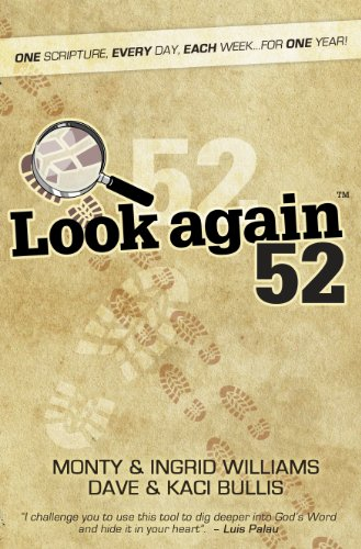 Look Again 52;One Scripture, Every Day, Each Week, For One Year: Monty & Ingrid Williams, Dave & ...