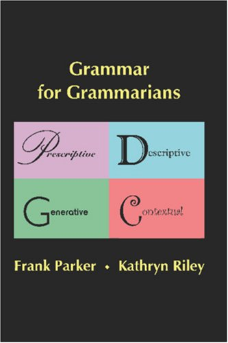 9780976718017: Grammar for Grammarians : Prescriptive, Descriptive, Generative, Contextual